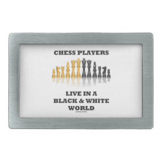 Chess Players Live In A Black & White World Belt Buckles