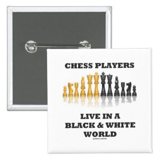 Chess Players Live In A Black & White World Pinback Button