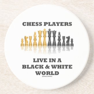 Chess Players Live In A Black & White World Coaster