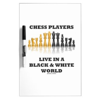 Chess Players Live In A Black & White World Dry Erase Whiteboards