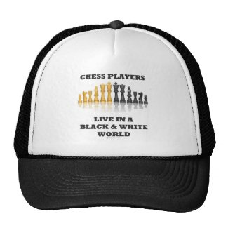 Chess Players Live In A Black & White World Trucker Hats