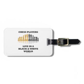 Chess Players Live In A Black & White World Tags For Bags