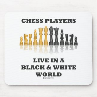 Chess Players Live In A Black & White World Mouse Pads