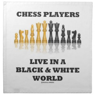 Chess Players Live In A Black & White World Cloth Napkin