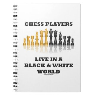 Chess Players Live In A Black & White World Spiral Notebook