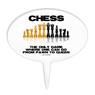 Chess The Only Game Where One Can Go Pawn To Queen Cake Topper