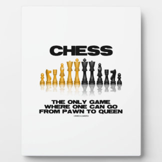 Chess The Only Game Where One Can Go Pawn To Queen Plaque