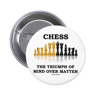 Chess The Triumph Of Mind Over Matter 2 Inch Round Button