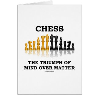 Chess The Triumph Of Mind Over Matter Greeting Card