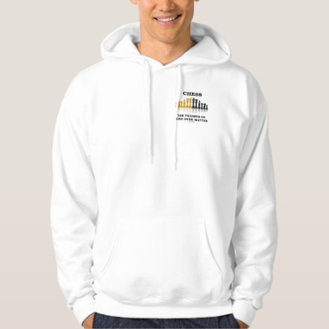 Chess The Triumph Of Mind Over Matter Hoodie
