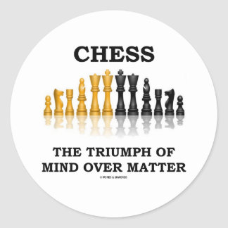 Chess The Triumph Of Mind Over Matter Classic Round Sticker