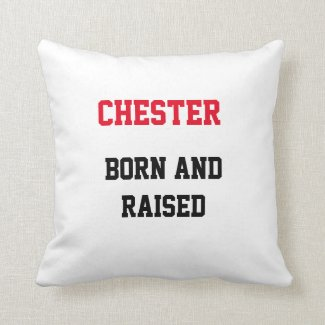Chester Born and Raised Throw Pillow