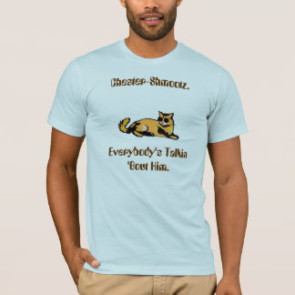 Chester-Shmootz.Everybody's Talkin 'Bout Him. T-Shirt