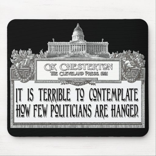 Chesterton Quote: Too Few Politicians Hanged! Mousepad