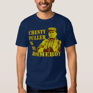 Chesty Is My Homeboy Tshirts