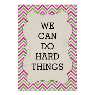 Chevron - We Can Do Hard Things - Poster Posters