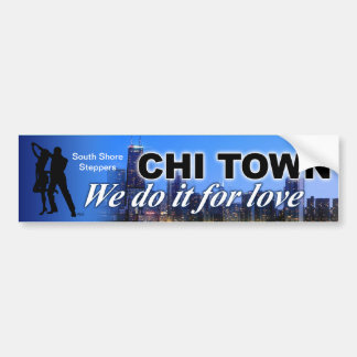 Chi Town Steppin - we do it for love (South Shore) Bumper Sticker