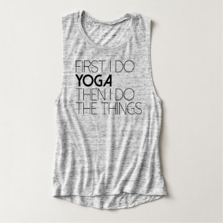 Chic First I do The Yoga Then The Things Tank Top