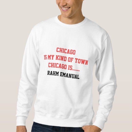 Chicago is my kind of town Chicago is... Sweatshirt