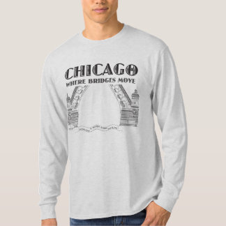Chicago - Where Bridges Move! T-Shirt