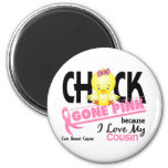 Chick Gone Pink For My Cousin Breast Cancer Magnets