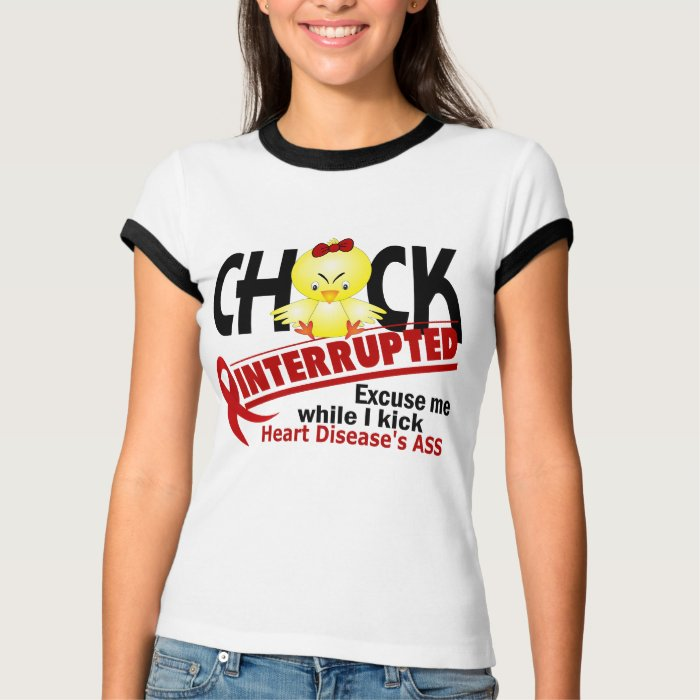 Chick Interrupted 2 Heart Disease T-Shirt