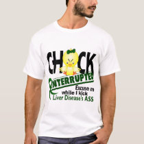 Chick Interrupted 2 Liver Disease T-Shirt