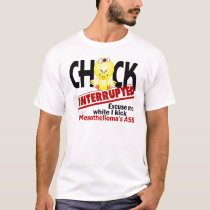 Chick Interrupted 2 Mesothelioma T-Shirt