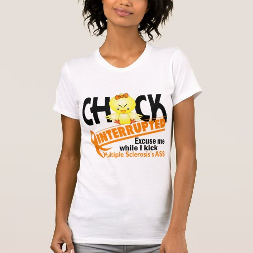 Chick Interrupted 2 Multiple Sclerosis Tshirts