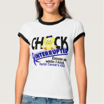 Chick Interrupted 2 Rectal Cancer T-Shirt