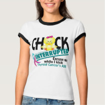 Chick Interrupted 2 Thyroid Cancer T-Shirt