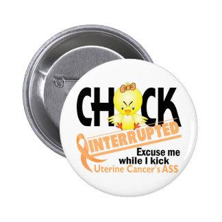 Chick Interrupted 2 Uterine Cancer 2 Inch Round Button