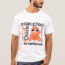 Chick Interrupted 3 Endometrial Cancer T-Shirt