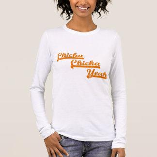 Chicka Chicka Yeah Long Sleeve T-Shirt