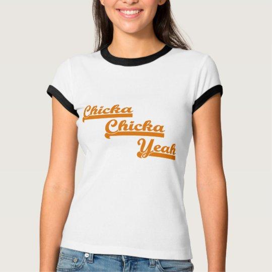 Chicka Chicka Yeah T-Shirt
