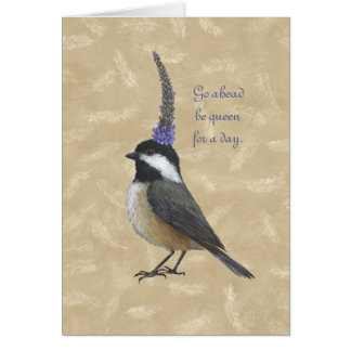 Chickadee queen for a day card