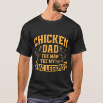 Chicken Dad The Man The Myth The Legend Funny Chri T-Shirt