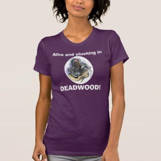 Chicken in Deadwood T Shirts
