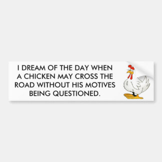Chicken May Cross Without Motives Questioned Car Bumper Sticker