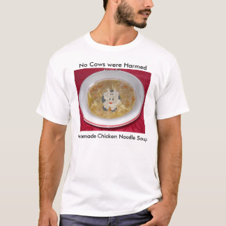 chicken noodle soup1, cow, No Cows were Harmed,... T-Shirt