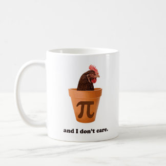 Chicken Pot Pi (and I don't care) Coffee Mug