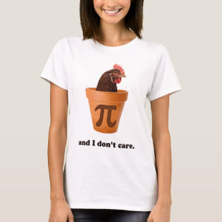 Chicken Pot Pi (and I don't care) T-Shirt