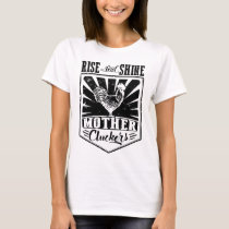 Chicken Rise And Shine Mother Clucker Women_s Farm T-Shirt