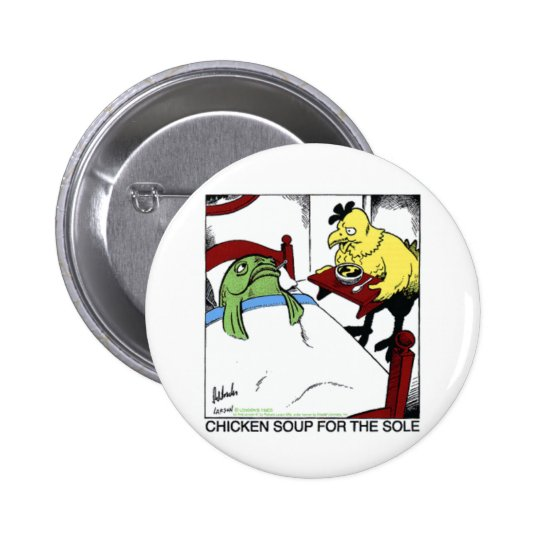 Chicken Soup 4 Sole Funny Fish/Chicken Gifts Tees Pinback Button