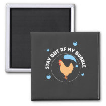 Chicken - Stay Out Of My Bubble Magnet