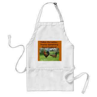 chickens, Follow Me Ladies...There's Something ... Adult Apron