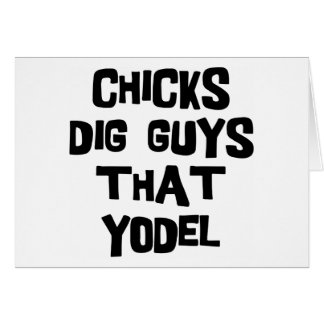 Chicks Dig Guys That Yodel Card