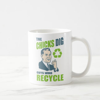 Chicks Dig Guys Who Recycle Funny Coffee Mug