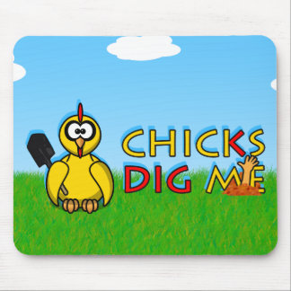 Chicks dig me! mouse pad