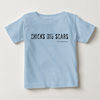 Chicks Dig Scars! Baby T-Shirt